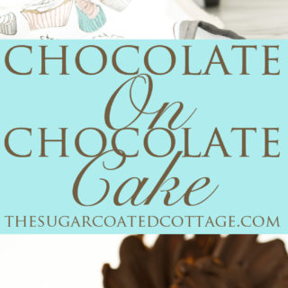 Chocolate On Chocolate Cake The Sugar Coated Cottage